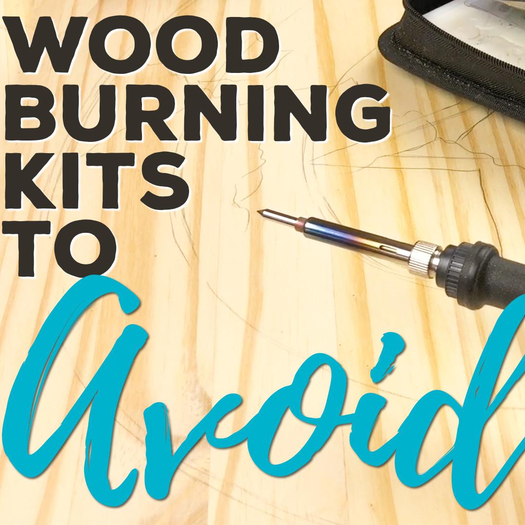Wood Burning Kits to Avoid